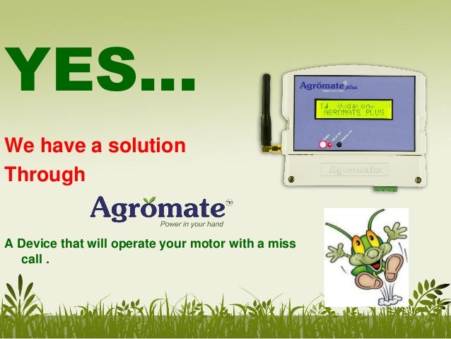 YES… We have a solution Through  A Device that will operate your motor with a miss call .