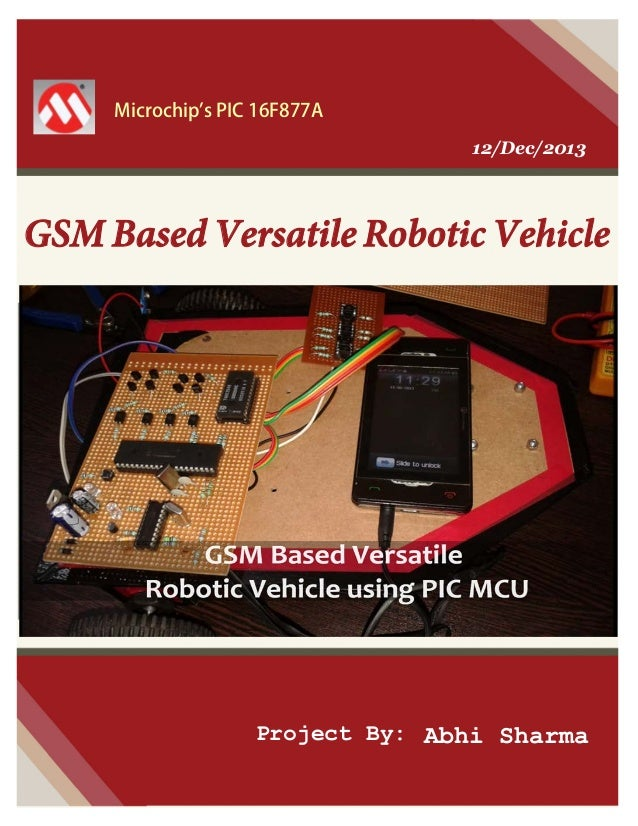 Microchip's PIC 16F877A 12/Dec/2013  GSM Based Versatile Robotic Vehicle  Project By: Abhi Sharma