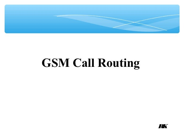 GSM Call Routing                   RK