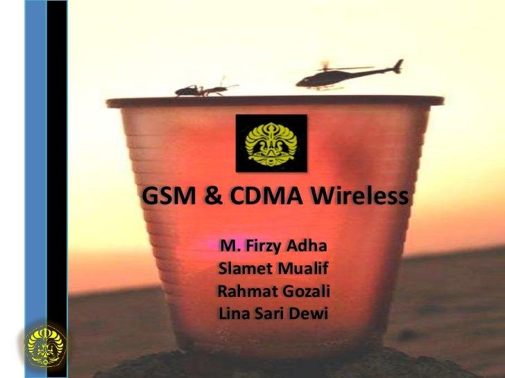 GSM & CDMA Wireless     M. Firzy Adha     Slamet Mualif     Rahmat Gozali     Lina Sari Dewi