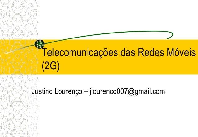 Telecomunicações das Redes Móveis   (2G)Justino Lourenço – jlourenco007@gmail.com