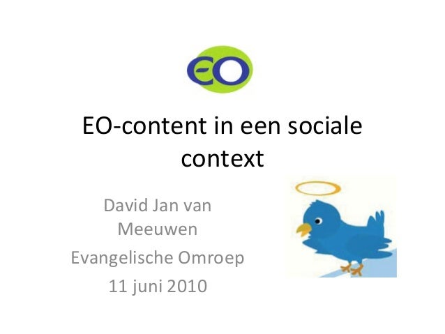 EO-content in een sociale context David Jan van Meeuwen Evangelische Omroep 11 juni 2010