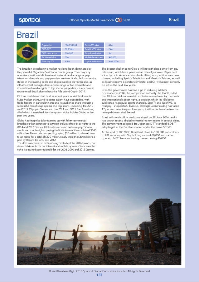 Global Sports Media Yearbook 2010© and Database Right 2010 Sportcal Global Communications ltd. All rights Reserved137Brazi...