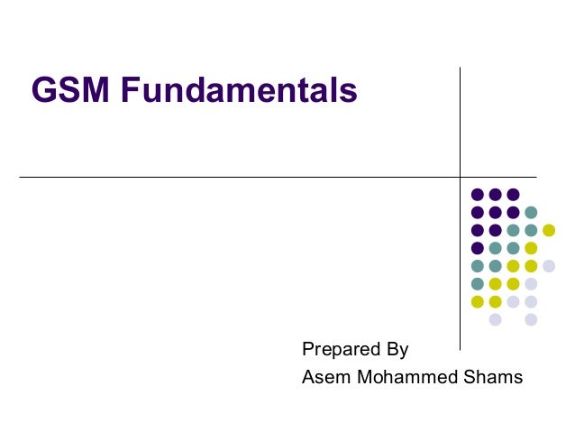 GSM Fundamentals  Prepared By Asem Mohammed Shams