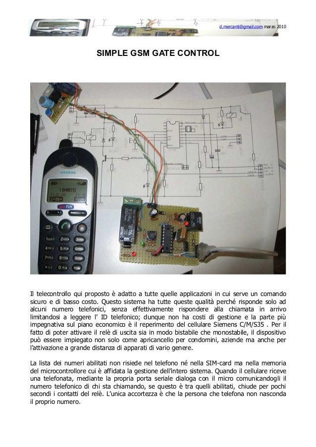 d.mercanti@gmail.com marzo 2010  SIMPLE GSM GATE CONTROL  Il telecontrollo qui proposto è adatto a tutte quelle applicazio...