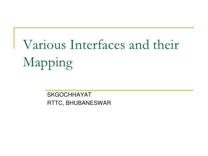 Various Interfaces and theirMapping    SKGOCHHAYAT    RTTC, BHUBANESWAR