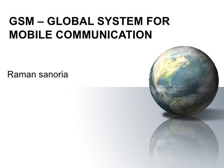 GSM – GLOBAL SYSTEM FORMOBILE COMMUNICATIONRaman sanoria
