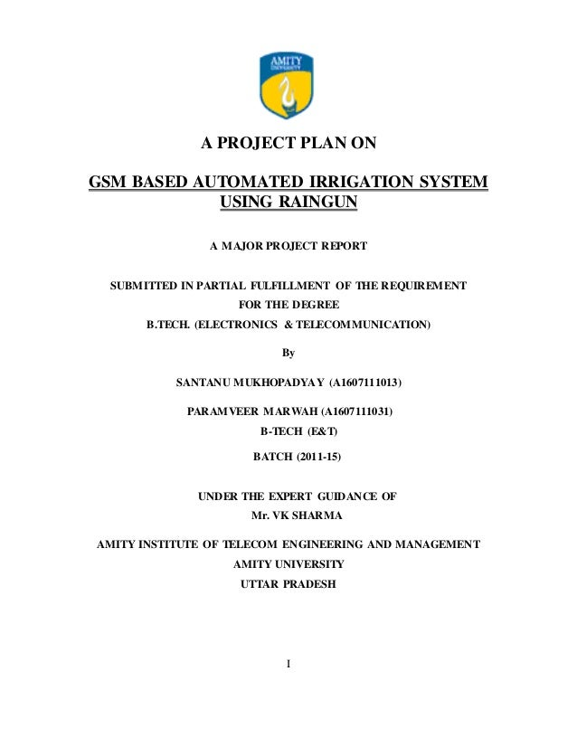 A PROJECT PLAN ON GSM BASED AUTOMATED IRRIGATION SYSTEM USING RAINGUN A MAJOR PROJECT REPORT SUBMITTED IN PARTIAL FULFILLM...