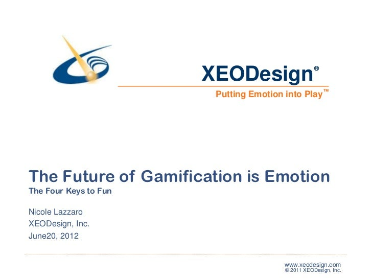 XEODesign                   ®                        Putting Emotion into Play ™The Future of Gamification is EmotionThe F...