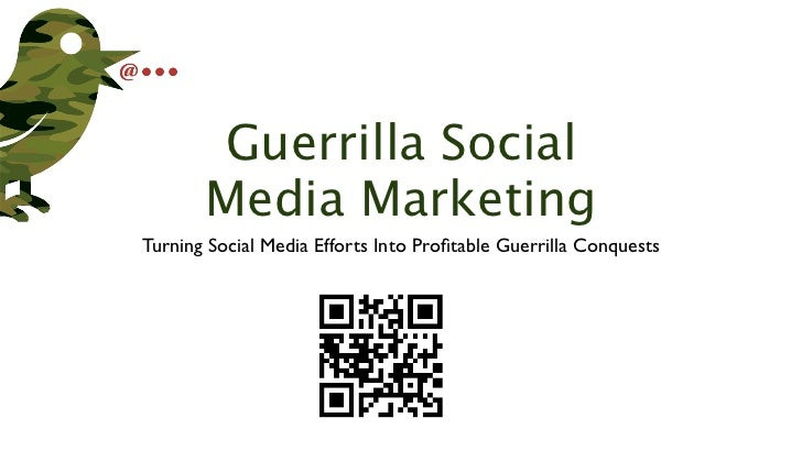 Guerrilla Social       Media MarketingTurning Social Media Efforts Into Profitable Guerrilla Conquests
