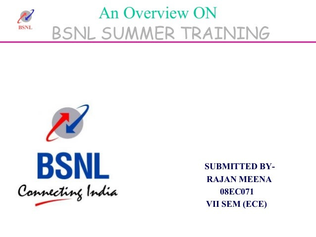 BSNL An Overview ON BSNL SUMMER TRAINING SUBMITTED BY- RAJAN MEENA 08EC071 VII SEM (ECE)