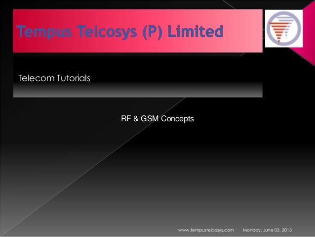 Telecom TutorialsMonday, June 03, 2013www.tempustelcosys.comRF & GSM Concepts