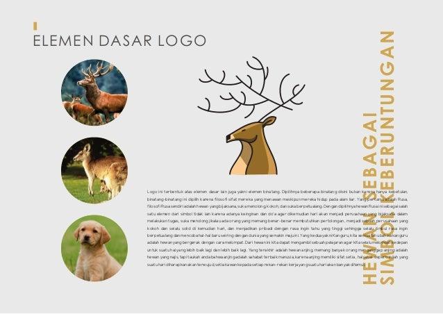ELEMEN DASAR LOGO HEWANSEBAGAI SIMBOLKEBERUNTUNGAN Logo ini terbentuk atas elemen dasar lain juga yakni elemen binatang. D...