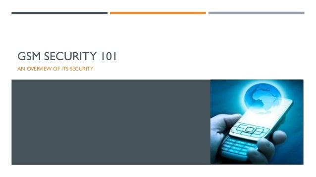 GSM SECURITY 101 AN OVERVIEW OF ITS SECURITY