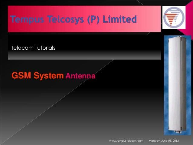 Telecom TutorialsMonday, June 03, 2013www.tempustelcosys.comGSM System Antenna