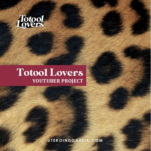 U T E R O I N D O N E S I A . C O M Totool Lovers YOUTUBER PROJECT
