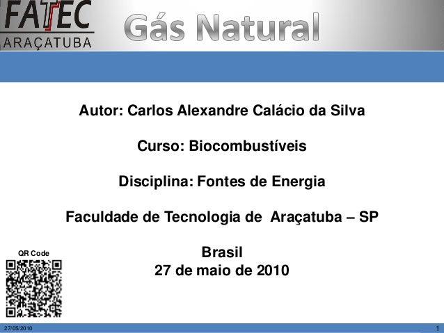 Autor: Carlos Alexandre Calácio da Silva Curso: Biocombustíveis Disciplina: Fontes de Energia Faculdade de Tecnologia de A...