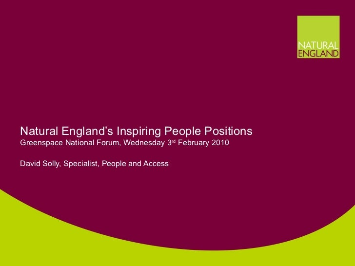 Natural England's Inspiring People Positions Greenspace National Forum, Wednesday 3 rd  February 2010 David Solly, Special...