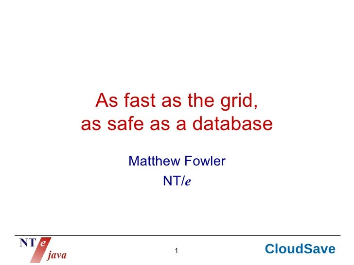 As fast as the grid, as safe as a database      Matthew Fowler           NT/e               1          CloudSave