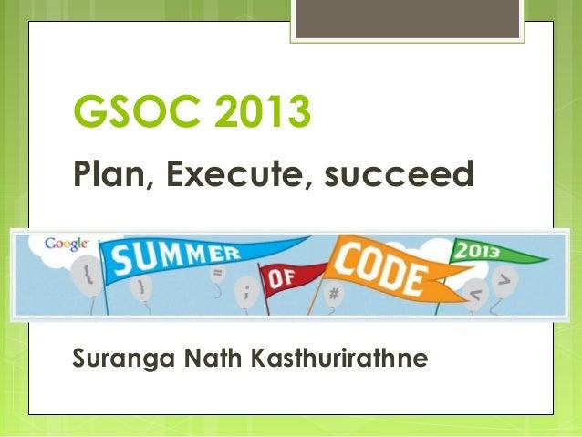 GSOC 2013Plan, Execute, succeedSuranga Nath Kasthurirathne