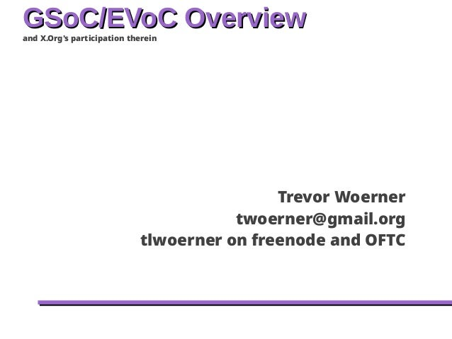 GSoC/EVoC OverviewGSoC/EVoC Overview and X.Org's participation therein An Introduction To Building Your Own Images Trevor ...