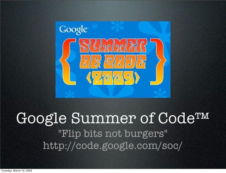 Google Summer of Code™                              quot;Flip bits not burgersquot;                           http://code....
