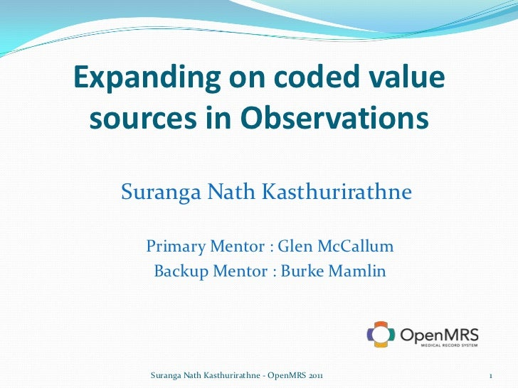 Expanding on coded value sources in Observations<br />SurangaNathKasthurirathne<br />Primary Mentor : Glen McCallum <br />...