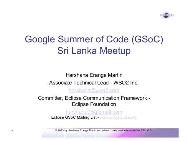 Google Summer of Code (GSoC) Sri Lanka Meetup Harshana Eranga Martin Associate Technical Lead - WSO2 Inc. harshana@wso2.co...