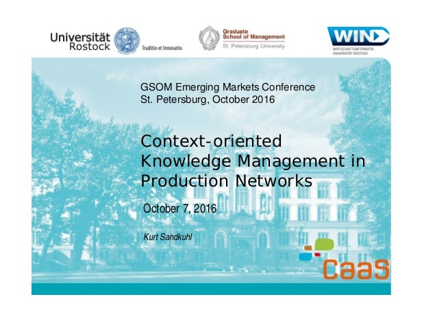 Context-oriented Knowledge Management in Production Networks October 7, 2016 Kurt Sandkuhl GSOM Emerging Markets Conferenc...