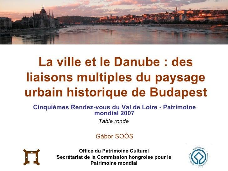 La ville et le Danube: des liaisons multiples du paysage urbain historique de Budapest Cinquièmes Rendez-vous du Val de L...