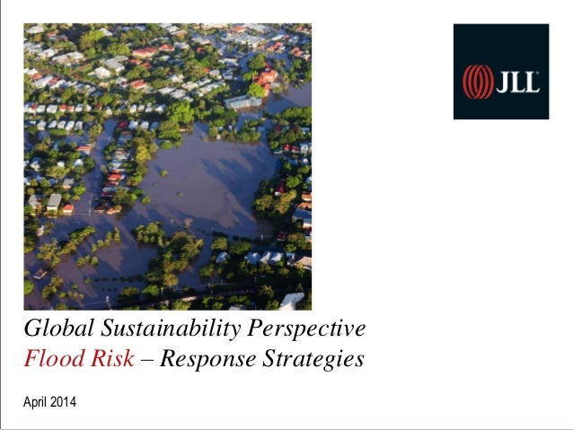Global Sustainability Perspective Flood Risk – Response Strategies April 2014
