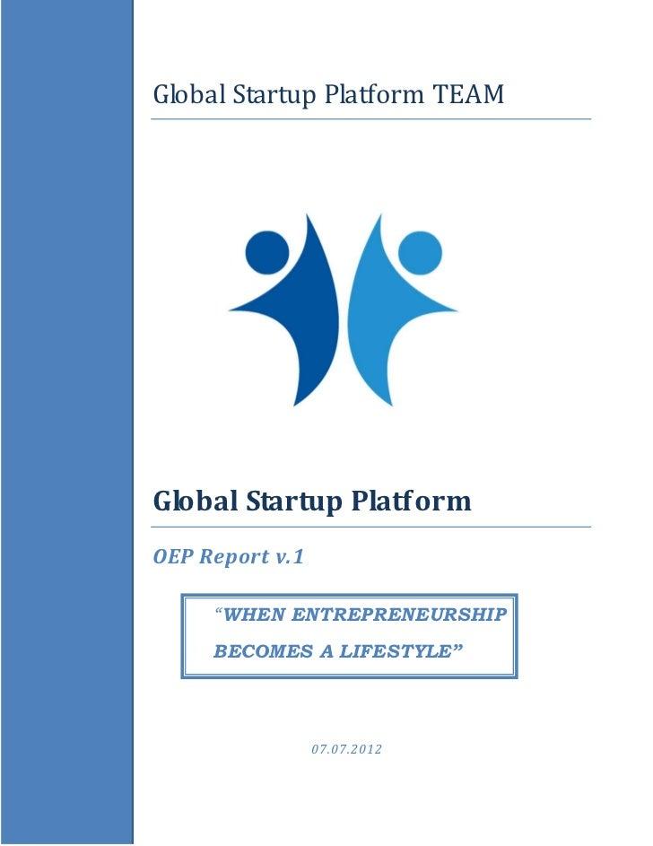 """Global Startup Platform TEAMGlobal Startup PlatformOEP Report v.1     """"WHEN ENTREPRENEURSHIP     BECOMES A LIFESTYLE""""     ..."""