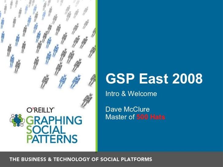 GSP East 2008 <ul><li>Intro & Welcome </li></ul><ul><li>Dave McClure </li></ul><ul><li>Master of  500 Hats </li></ul>
