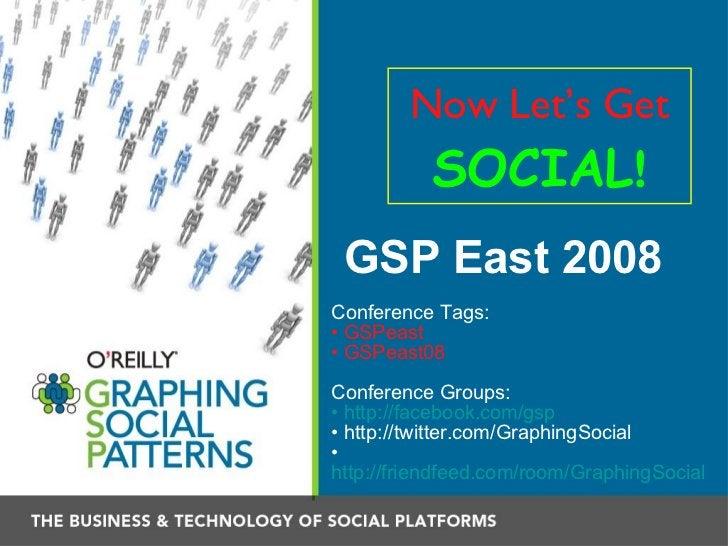 GSP East 2008 <ul><li>Conference Tags: </li></ul><ul><li>GSPeast </li></ul><ul><li>GSPeast08 </li></ul><ul><li>Conference ...