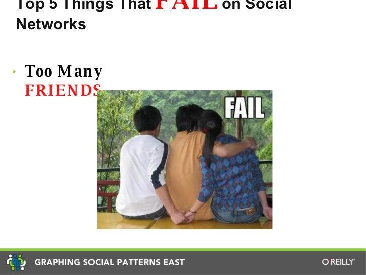 Top 5 Things That  FAIL  on Social Networks <ul><li>Too Many  FRIENDS. </li></ul>