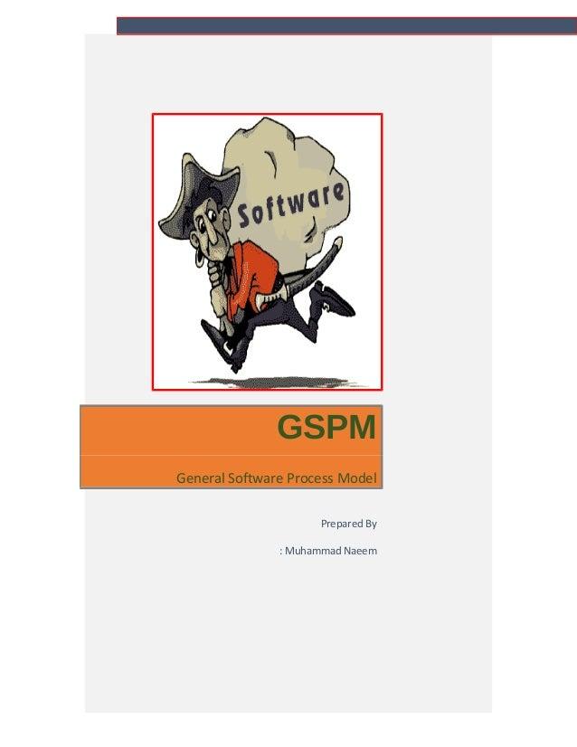 GSPM General Software Process Model Prepared By : Muhammad Naeem