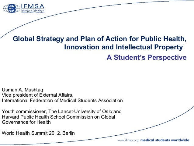 Global Strategy and Plan of Action for Public Health, Innovation and Intellectual Property A Student's Perspective Usman A...