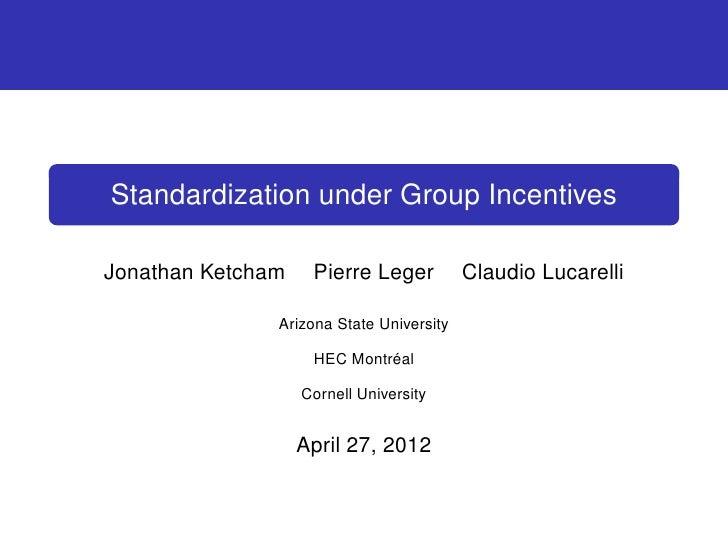 Standardization under Group IncentivesJonathan Ketcham    Pierre Leger          Claudio Lucarelli               Arizona St...