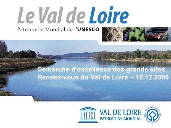 Démarche d'excellence des grands sites  Rendez-vous du Val de Loire – 15.12.2009