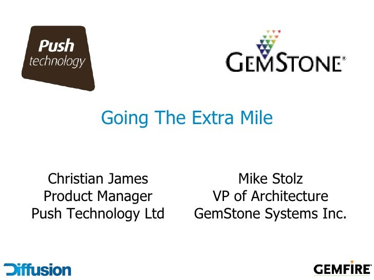 Going The Extra Mile      Christian James          Mike Stolz   Product Manager       VP of Architecture Push Technology L...