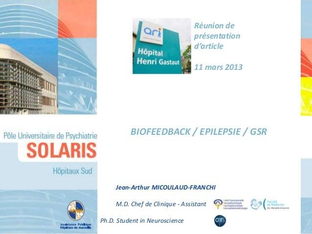 BIOFEEDBACK / EPILEPSIE / GSR Jean-Arthur MICOULAUD-FRANCHI M.D. Chef de Clinique - Assistant Ph.D. Student in Neuroscienc...