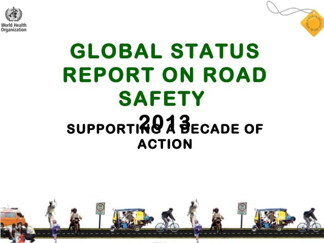 GLOBAL STATUSREPORT ON ROAD     SAFETY        2013SUPPORTING A DECADE OF        ACTION