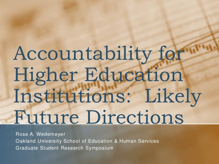 Accountability for Higher Education Institutions: Likely Future Directions Rose A. Wedemeyer Oakland University School of ...