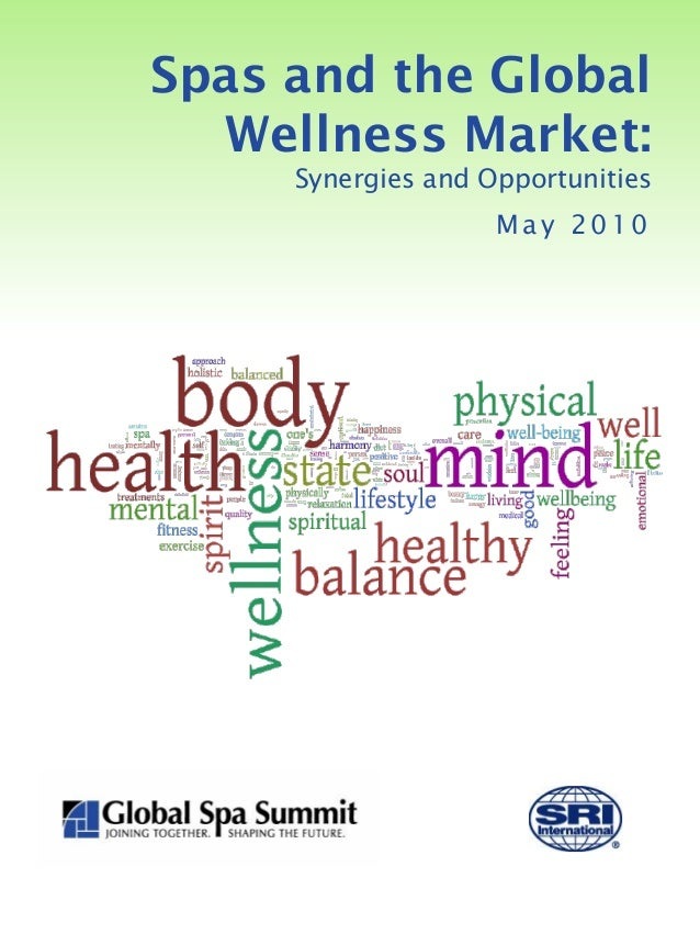 Spas and the Global  Wellness Market:     Synergies and Opportunities                    May 2010