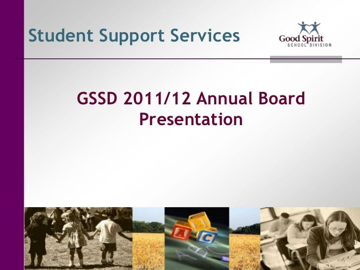 Student Support Services     GSSD 2011/12 Annual Board            Presentation