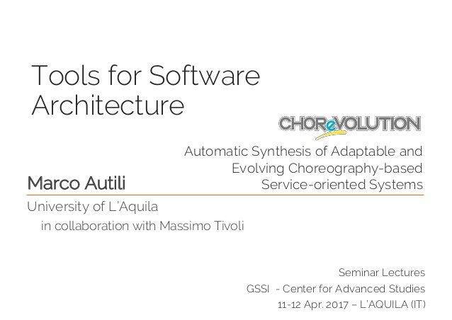 Tools for Software Architecture Seminar Lectures GSSI - Center for Advanced Studies 11-12 Apr. 2017 – L'AQUILA (IT) Marco ...