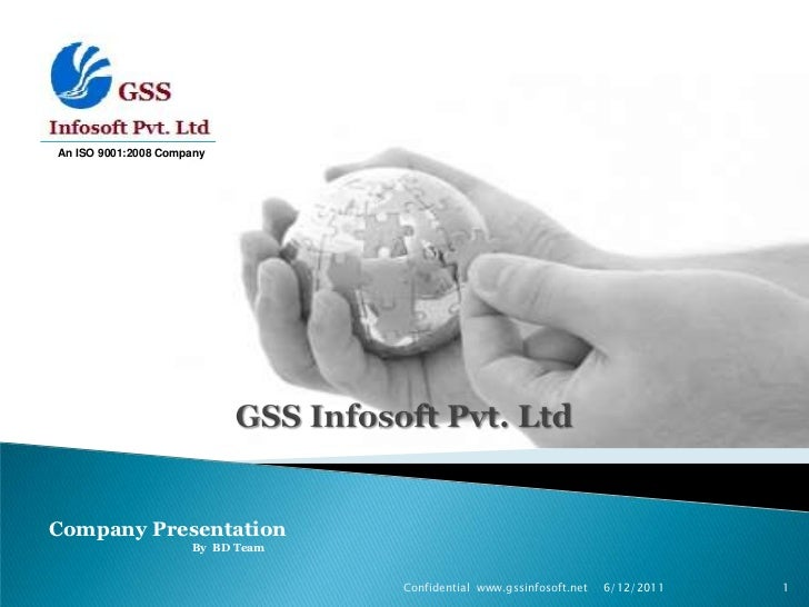 6/13/2011<br />Confidential  www.gssinfosoft.net               <br />1<br />An ISO 9001:2008 Company<br />GSS Infosoft Pvt...