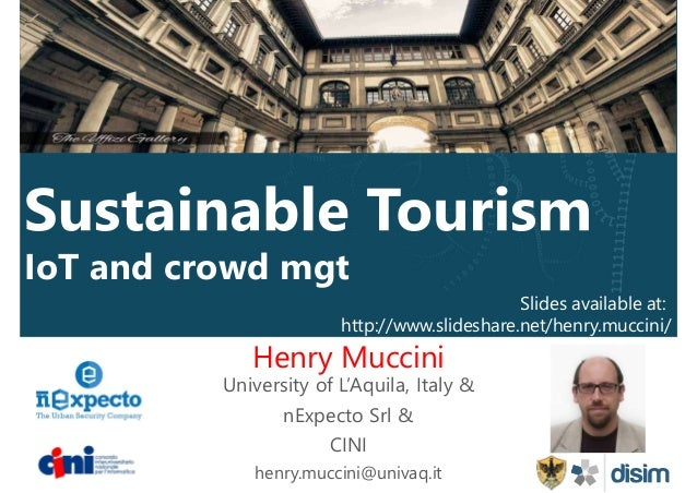 IoT and crowd mgt Henry Muccini University of L'Aquila, Italy & nExpecto Srl & CINI henry.muccini@univaq.it Slides availab...