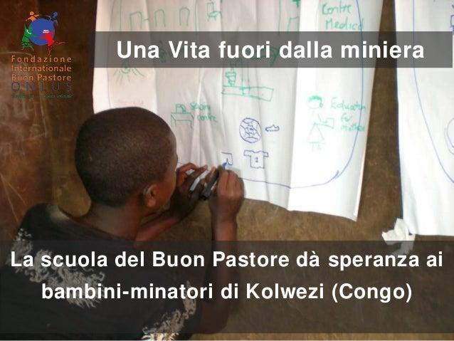 La scuola del Buon Pastore dà speranza ai bambini-minatori di Kolwezi (Congo) Una Vita fuori dalla miniera