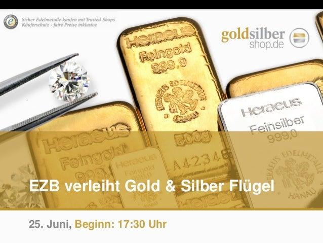 EZB verleiht Gold & Silber Flügel 25. Juni, Beginn: 17:30 Uhr